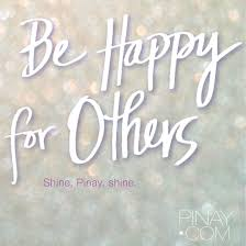 being happy for others magnifies happiness within you