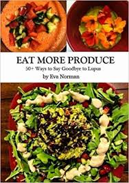eat more produce 50 ways to say goodbye to lupus eva norman