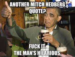 Mitch Hedberg Memes - another mitch hedberg quote fuck it the man s hilarious