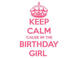 Keep Calm Birthday Meme - keep calm cause im the birthday girl kirsten walll juxtapost