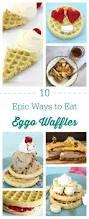 Eggo Toaster Waffles 10 Epic Ways To Eat Eggo Waffles Lifestyle Blog
