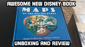 Map Of Disney World Parks by The Maps Of The Disney Parks Book Is Awesome Review And Unboxing