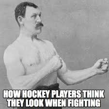 Hockey Meme Generator - meme creator how hockey players think they look when fighting meme
