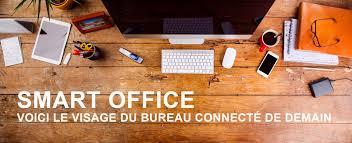 bureau connecté smart office voici le visage du bureau connecté de demain