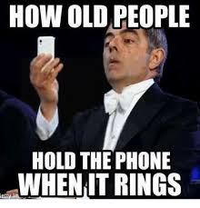 People Meme - how old people hold the phone mwhen it rings meme on me me