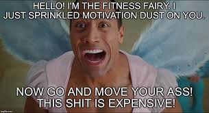 The Rock Gym Memes - motivation fairy is getting all up in my grill imgflip