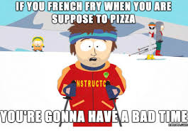 Make Your Own Fry Meme - if you french fry when you are suppose to pizza nstructc youre gonna