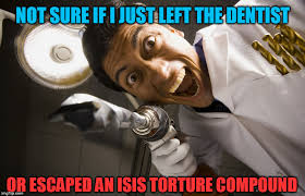 Dentist Memes - dentists the real terrorist threat imgflip