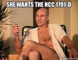 Wants The D Meme - she wants the ncc 1701 d sexual picard make a meme
