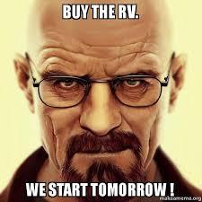 buy the rv we start tomorrow make a meme