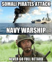You Never Go Full Retard Meme - somalipiratesattack navy warship memes com never go full retard