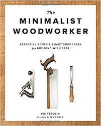 Woodwo by The Minimalist Woodworker Essential Tools And Smart Shop Ideas