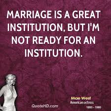 wedding quotes american mae west quotes about men marriage is a great institution but i