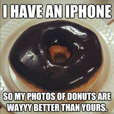 Funny Donut Meme - i have an iphone so my photos of donuts are wayyy better than
