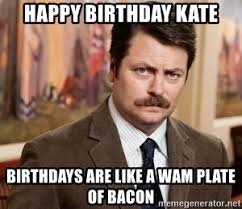 Bacon Meme Generator - happy birthday kate birthdays are like a wam plate of bacon ron