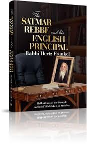the rebbe book the satmar rebbe and his principal by rabbi hertz frankel