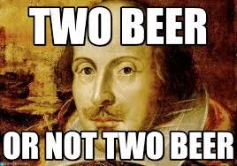 Beer Meme - two beer shakespeare meme on memegen