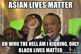 Black Asian Meme - asian lives matter oh who the hell am i kidding only black lives