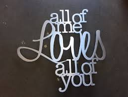 all of me loves all of you metal wall art metal art quote zoom