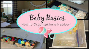 baby basics how to organize for a newborn youtube