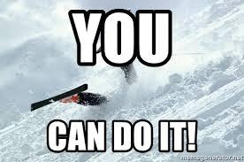 Skiing Meme - you can do it skiing fail meme generator