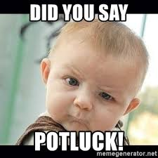 Potluck Meme - did you say potluck skeptical baby whaa meme generator