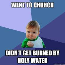 Water For That Burn Meme - went to church didn t get burned by holy water success kid quickmeme