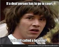 Deaf Meme - deaf people by jordandenzelbraxton meme center