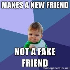 Fake Friend Meme - fake friends fake friends everywhere