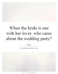 wedding party quotes wedding party quotes sayings wedding party picture quotes