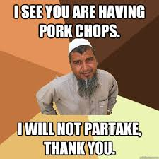 Pork Chop Meme - i see you are having pork chops i will not partake thank you