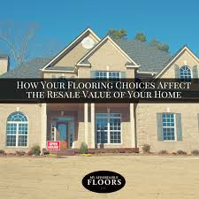 Affordable Flooring Options How Your Flooring Choices Affect The Resale Value Of Your Home