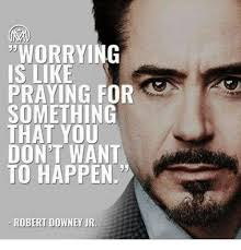 Robert Downey Jr Meme - worrying is like praying for something that you don t want to