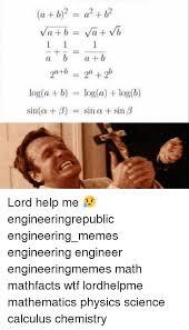 Calculus Meme - a b a b a b 2 2 loga b loga logb sina b sin a sin b lord help me