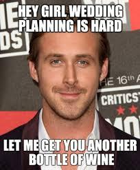 Make Ryan Gosling Meme - 7 ryan gosling memes that make us feel better about wedding planning