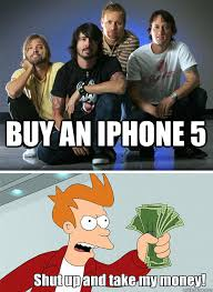 Foo Fighters Meme - buy an iphone 5 foo fighters sell out quickmeme