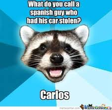 Funny Spanish Meme - what do you call a spanish guy who had his car stolen by ben meme
