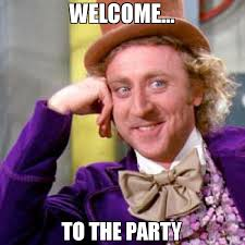 Welcome Meme - welcome to the party meme willy wonka 70892 memeshappen