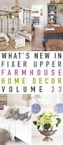 what u0027s new in fixer upper farmhouse home decor volume 23 the