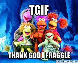 Fraggle Rock Meme - fraggle rock meme tgif on bingememe