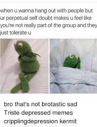 Depressed Frog Meme - 25 best memes about depressing memes depressing memes