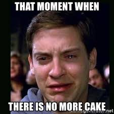 No Cake Meme - that moment when there is no more cake crying peter parker meme