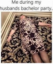 Bachelor Party Meme - dopl3r com memes me during my husbands bachelor party