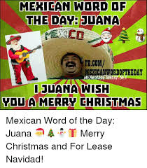 Mexican Christmas Meme - mexican word of the dam juana fbcom mexican wordoftheday ordo the da