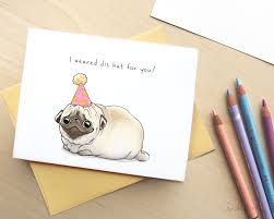pug birthday card i weared dis hat for you
