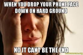Drop Phone Meme - when you drop your phone face down on hard ground no it cant be