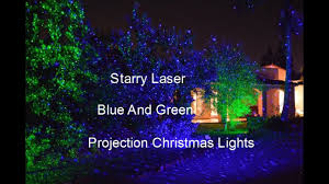 Christmas Laser Projector Lights by Starry Laser Projection Blue And Green Christmas Lights Youtube