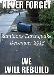 Earthquake Meme - never forget kamloops earthquake december 2015 we will rebuild