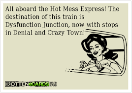 Hot Mess Meme - all aboard the hot mess express just for grins 1