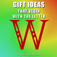 the big list of gifts that begin with the letter w gift canyon
